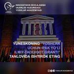 YUNESKOning «Yoshlar uchun Ipak yoʻli ilmiy-tadqiqot granti» tanlovida ishtirok eting
